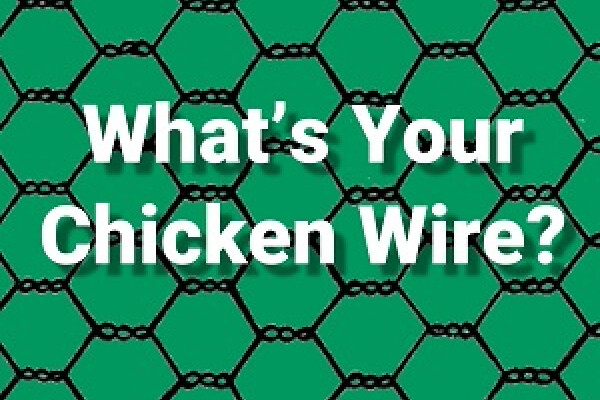 What's Your Chicken Wire?