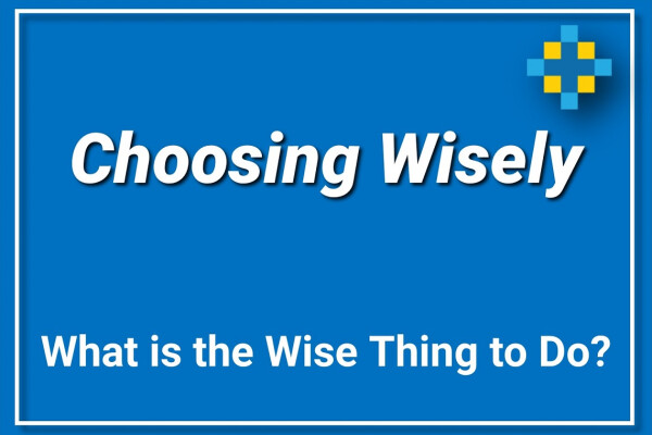 Choosing Wisely | What is the Wise Thing to Do?