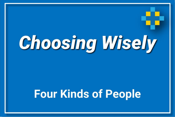 Choosing Wisely | Four Kinds of People
