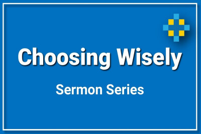 Choosing Wisely | Sermon Series
