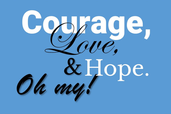 Courage, Love, and Hope. Oh my!