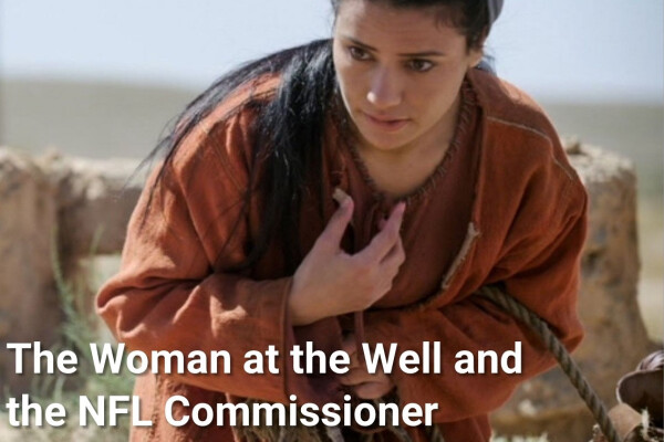 The Woman at the Well and the NFL Commissioner