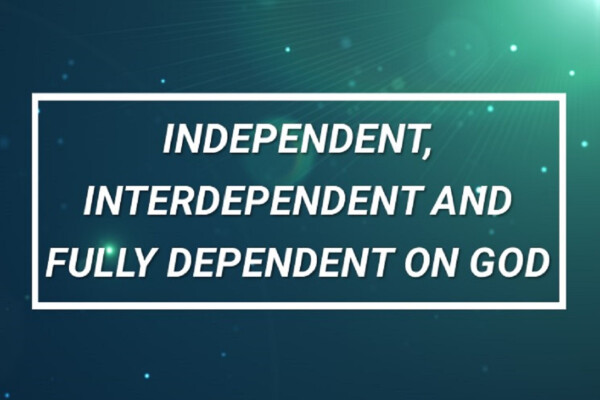 Traditional Worship | Independent, Interdependent, and Fully Dependent on God